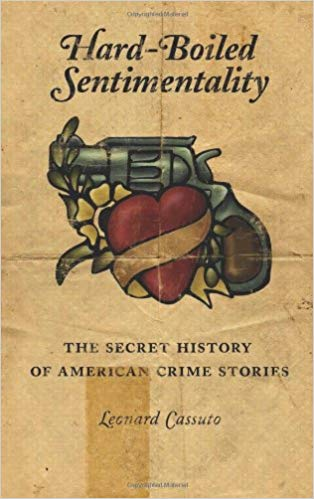 Hard-Boiled Sentimentality: The Secret History of American Crime Stories