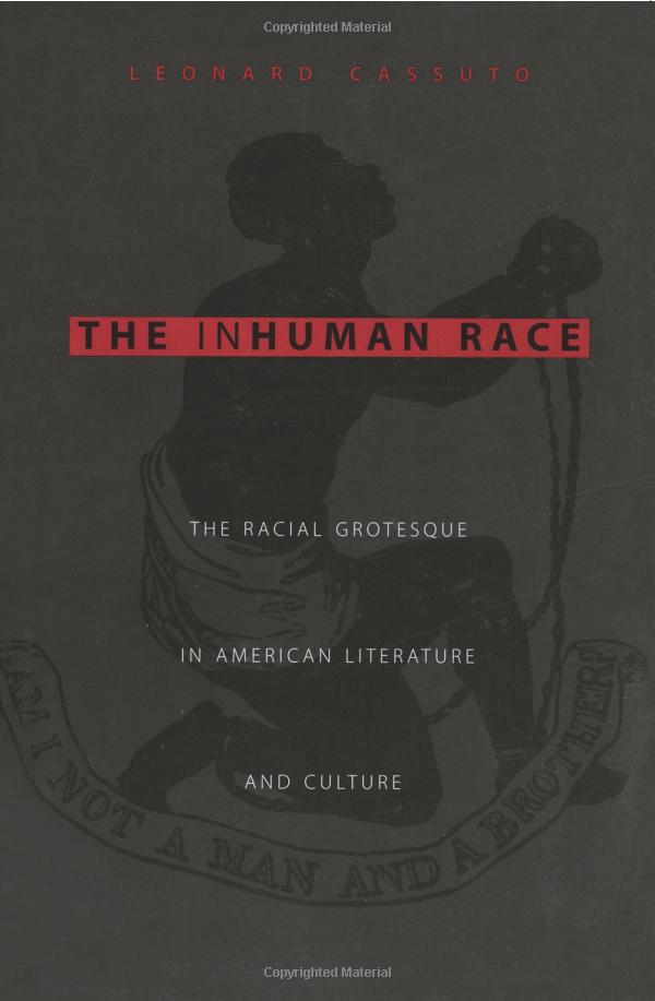 The Inhuman Race: The Racial Grotesque in American Literature and Culture